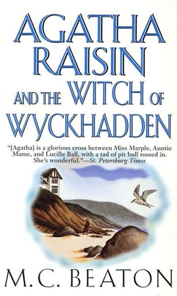 Agatha Raisin and the Witch of Wyckhadden By: M. C. Beaton