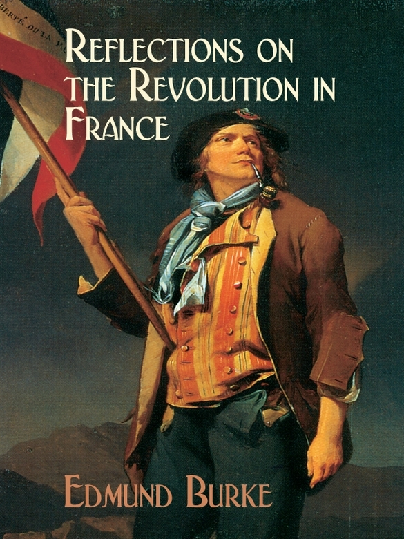 Reflections on the Revolution in France By: Edmund Burke