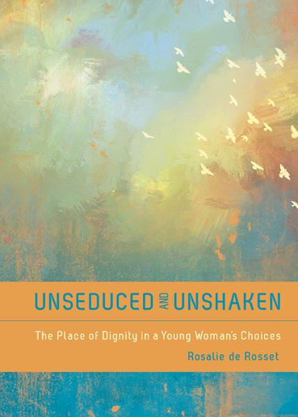 Unseduced and Unshaken SAMPLER: The Place of Dignity in a Young Woman's Choices