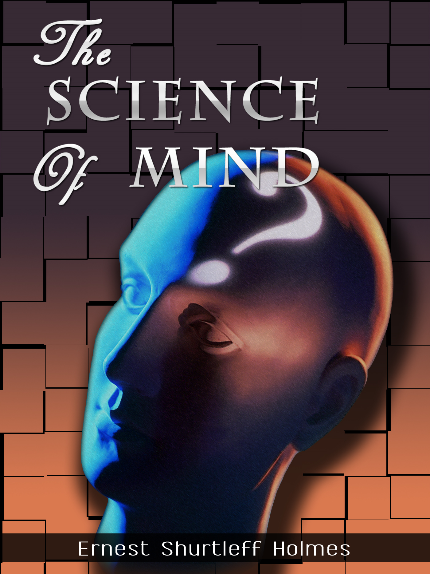 The Science of Mind By: Ernest Shurtleff Holmes