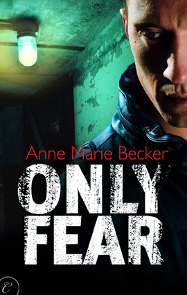 Only Fear By: Anne Marie Becker