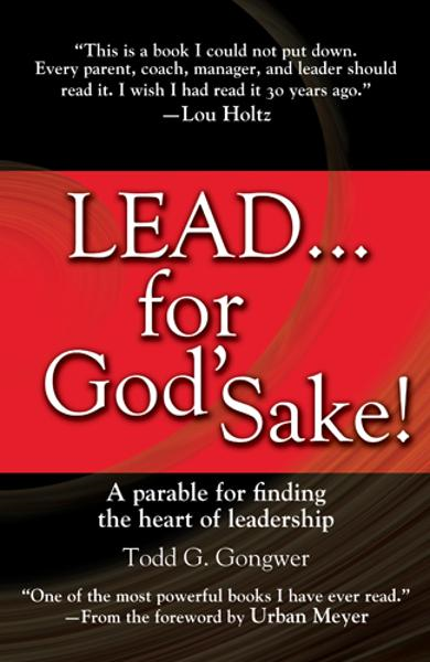 LEAD . . . For God's Sake! By: Todd Gongwer