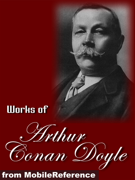 Works of Arthur Conan Doyle: (200+ Works) Sherlock Holmes, The Professor Challenger Works, The Exploits of Brigadier Gerard and more Mobi Collected Works By: Doyle, Arthur Conan