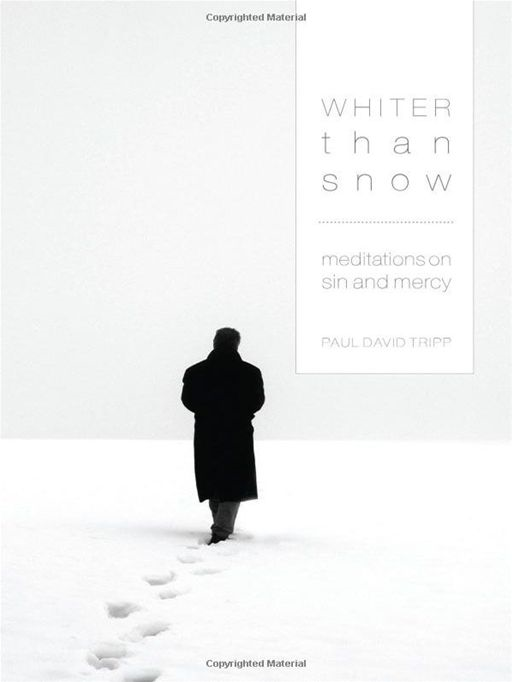 Whiter Than Snow: Meditations on Sin and Mercy By: Paul David Tripp