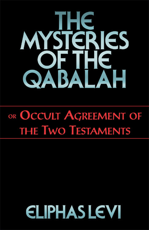 The Mysteries of the Qabalah or Occult Agreement of the Two Testaments By: Levi, Eliphas; Schors, W.N.