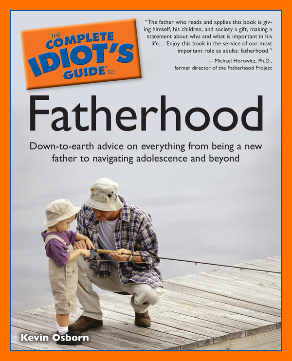 The Complete Idiot's Guide to Fatherhood By: Kevin Osborn