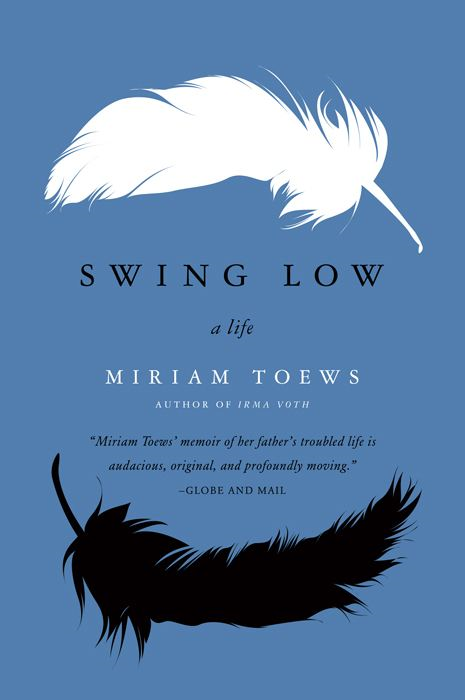 Swing Low: A Life By: Miriam Toews