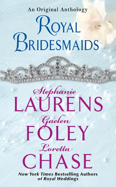 Royal Bridesmaids By: Gaelen Foley,Loretta Chase,Stephanie Laurens