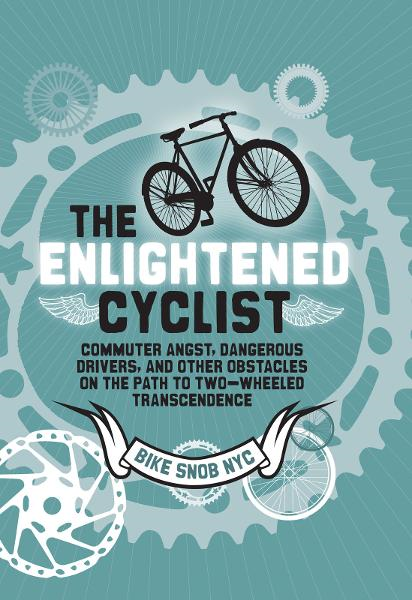 The Enlightened Cyclist By: BikeSnobNYC