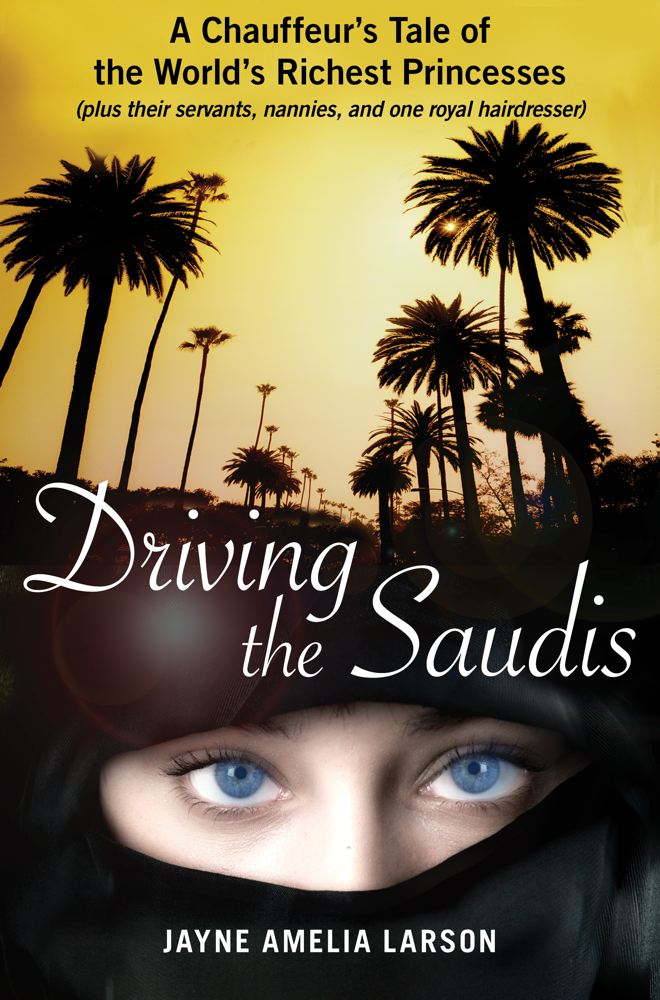 Driving the Saudis By: Jayne Amelia Larson