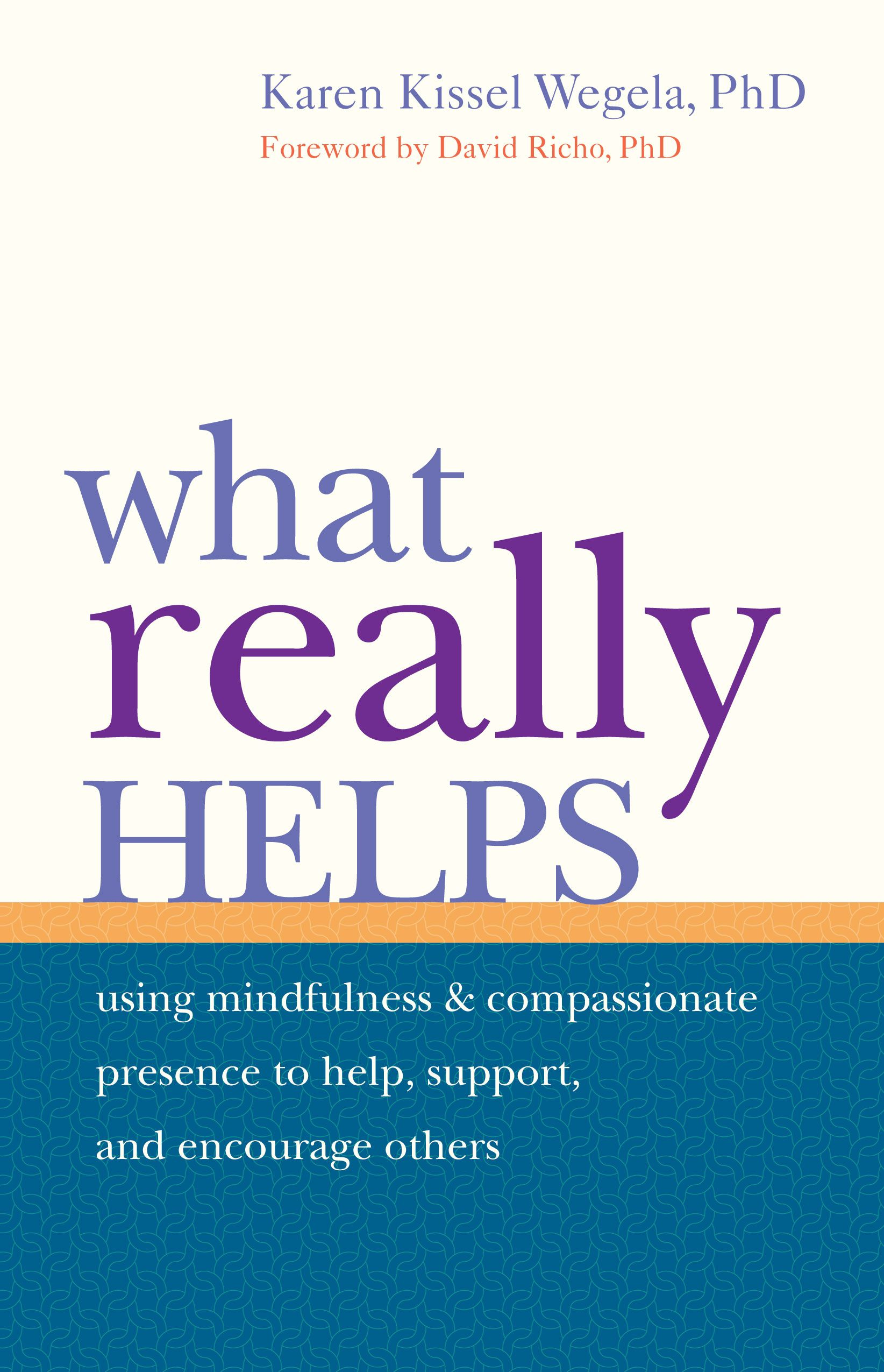 What Really Helps By: Karen Kissel Wegela