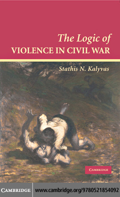 The Logic of Violence in Civil War By: Kalyvas, Stathis N.