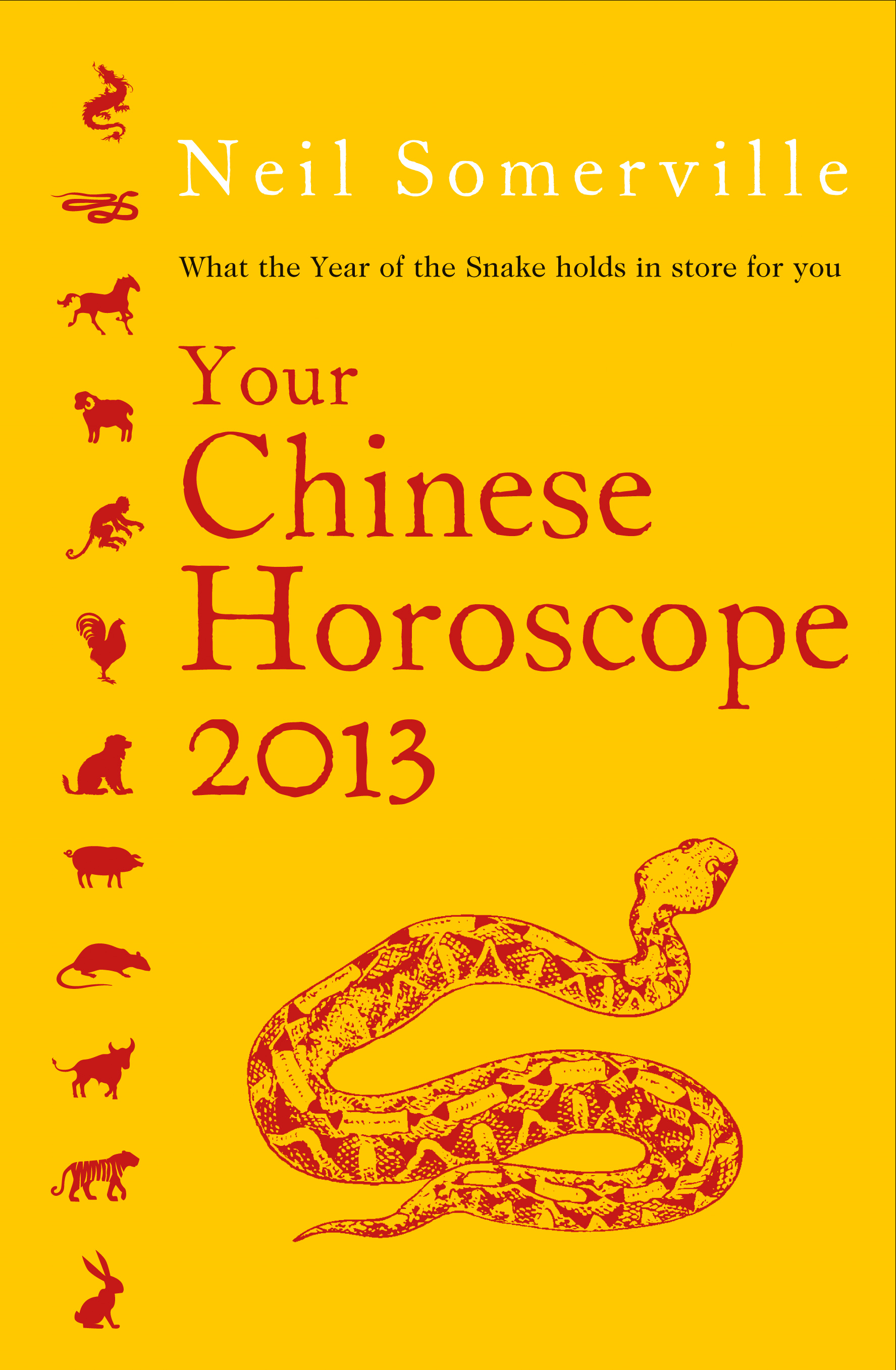 Your Chinese Horoscope 2013: What the year of the snake holds in store for you By: Neil Somerville