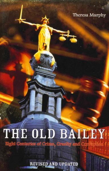 The Old Bailey Eight Centuries of Crime,  Cruelty and Corruption