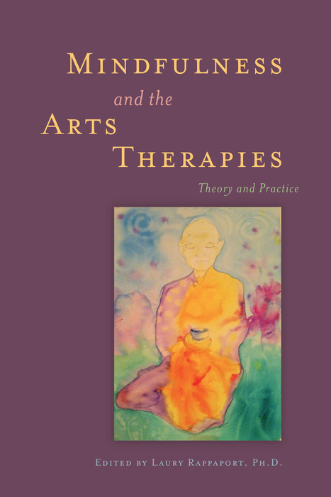 Mindfulness and the Arts Therapies Theory and Practice