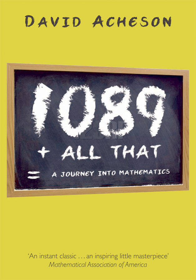 1089 and All That: A Journey into Mathematics By: David Acheson