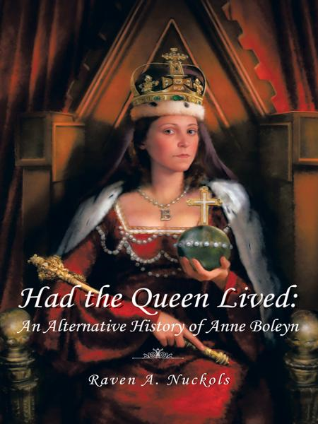 Had the Queen Lived: By: Raven A. Nuckols