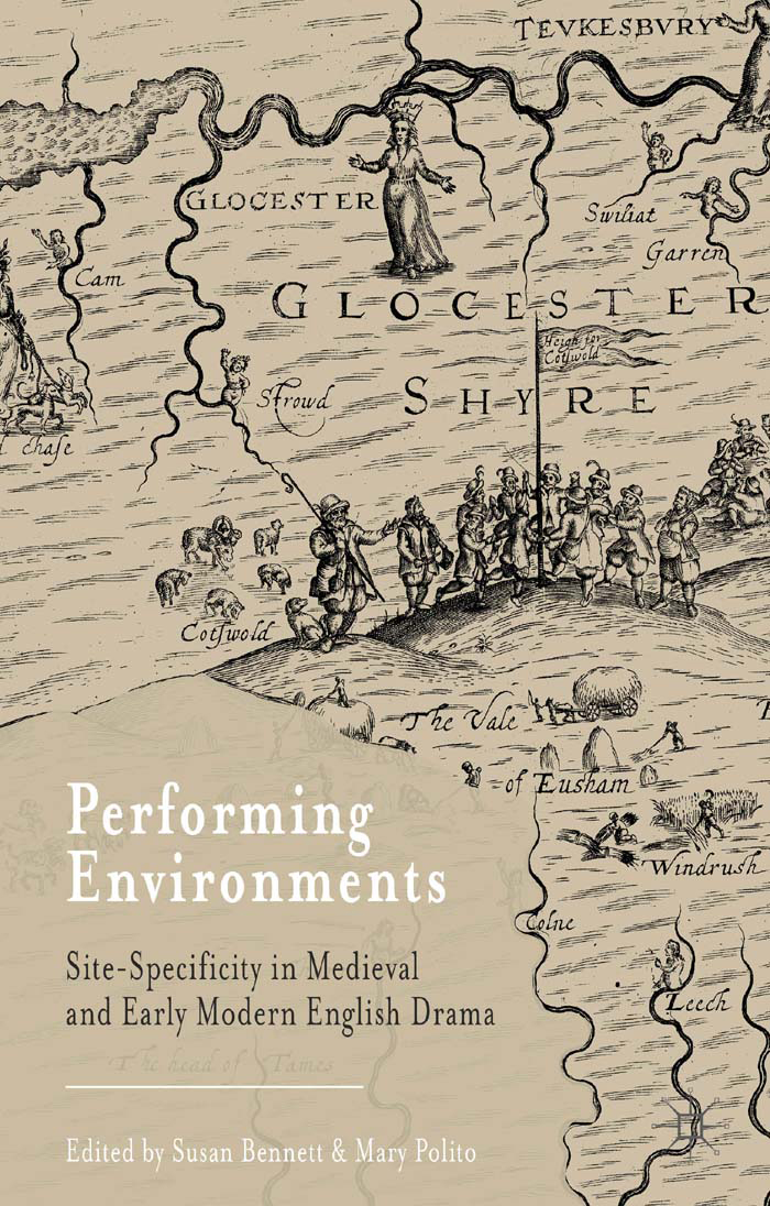 Performing Environments Site-Specificity in Medieval and Early Modern English Drama