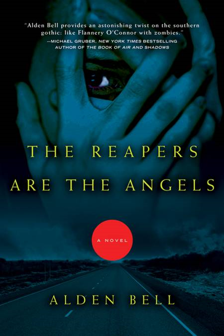 The Reapers Are the Angels By: Alden Bell