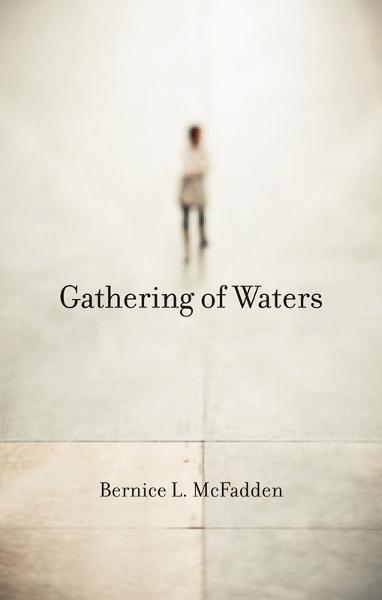 Gathering of Waters By: Bernice L. McFadden