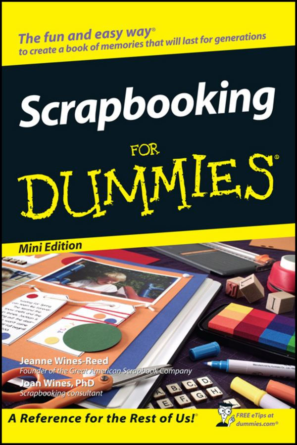 Scrapbooking For Dummies®, Mini Edition By: Jeanne Wines-Reed,Joan Wines