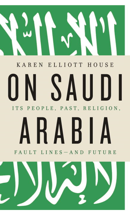 On Saudi Arabia By: Karen Elliott House