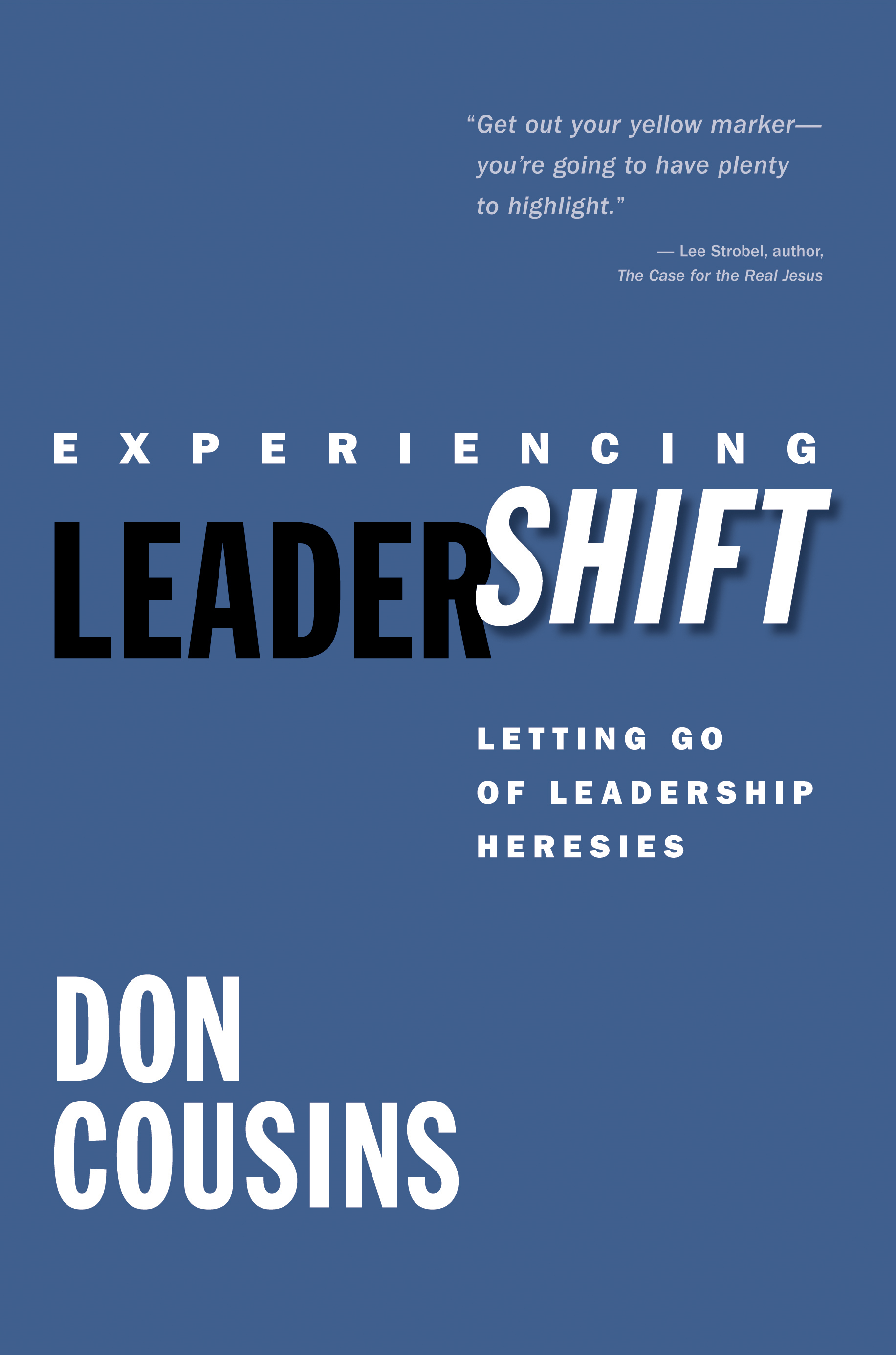 Experiencing Leadershift: Letting Go of Leadership Heresies By: Don Cousins