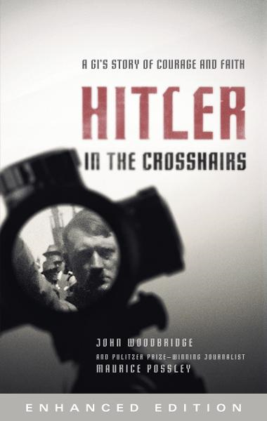 Hitler in the Crosshairs (Enhanced Edition): A GI's Story of Courage and Faith