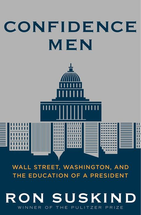 Confidence Men: Wall Street, Washington, and the Education of a President By: Ron Suskind
