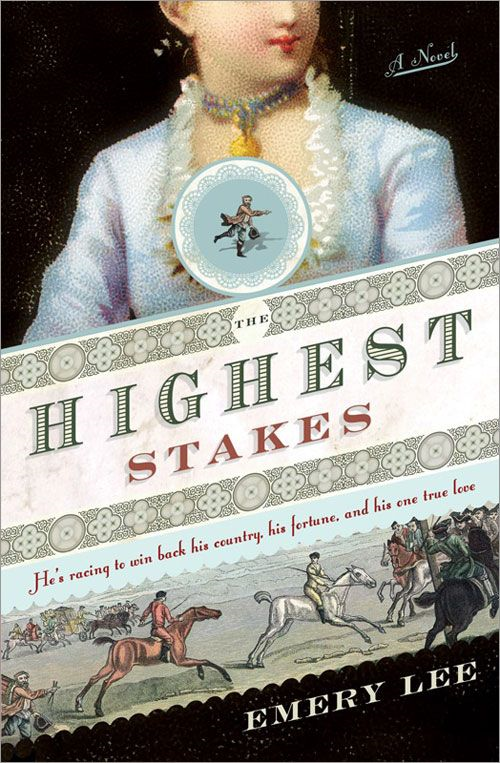 Highest Stakes: He's racing to win back his country, his fortune and his one true love By: Emery Lee