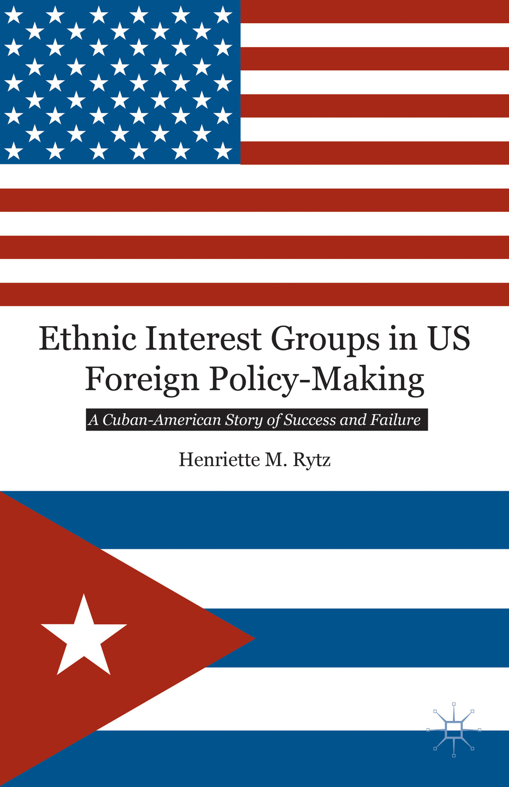 Ethnic Interest Groups in US Foreign Policy-Making A Cuban-American Story of Success and Failure