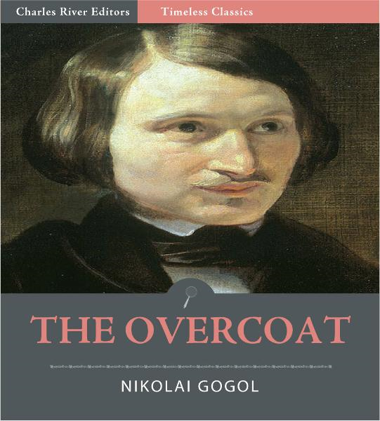 Timeless Classics: The Overcoat (Illustrated) By: Nikolai Gogol