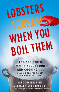 Lobsters Scream When You Boil Them And 100 Other Myths About Food and Cooking . . . Plus 25 Recipes to Get It Right Every Time