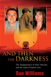 And Then The Darkness: The Disappearance Of Peter Falconio And The Trial S Of Joanne Lees: