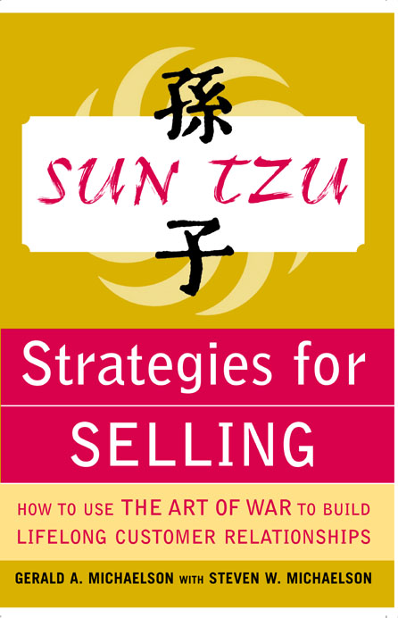 Sun Tzu Strategies for Selling: How to Use The Art of War to Build Lifelong Customer Relationships : How to Use The Art of War to Build Lifelong Customer Relationships