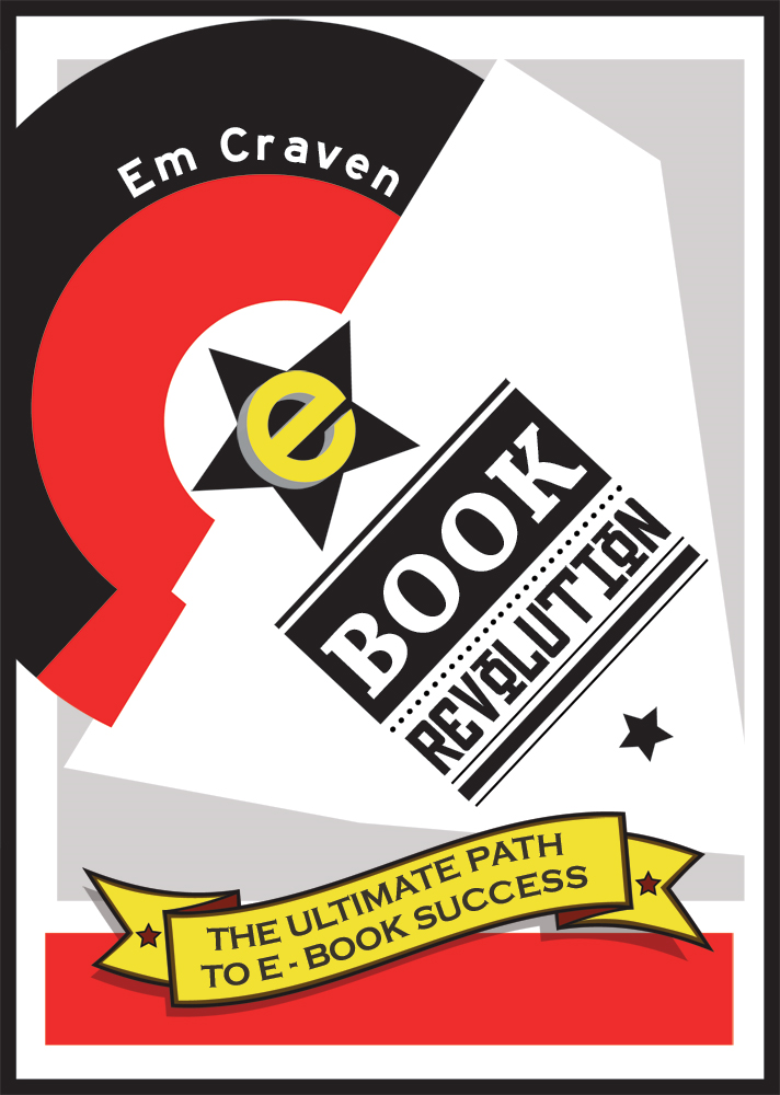 E-Book Revolution: The Ultimate Guide To E-Book Success By: Emily Craven