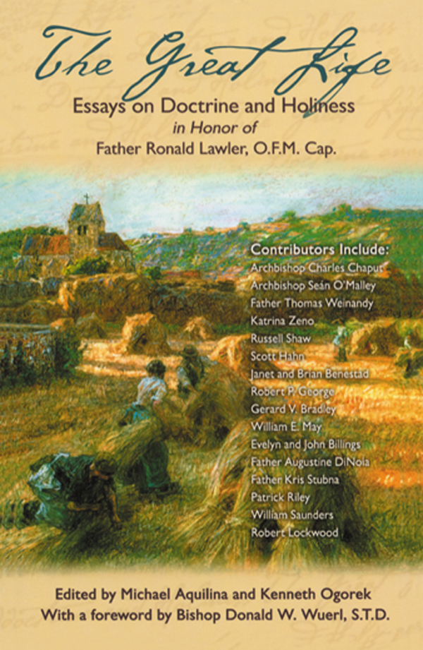 The Great Life:  Essays on Doctrine & holiness in Honor of Father Ronald Lawler, O.F.M. Cap.