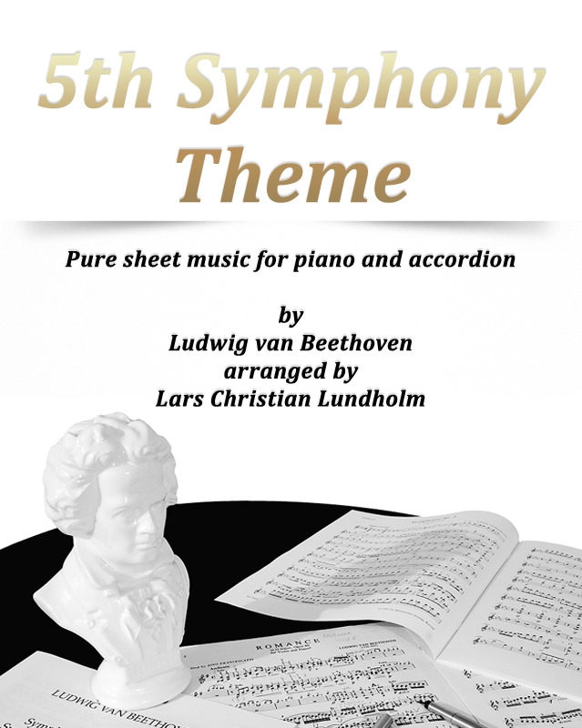 5th Symphony Theme Pure sheet music for piano and accordion by Ludwig van Beethoven arranged by Lars Christian Lundholm By: Pure Sheet Music
