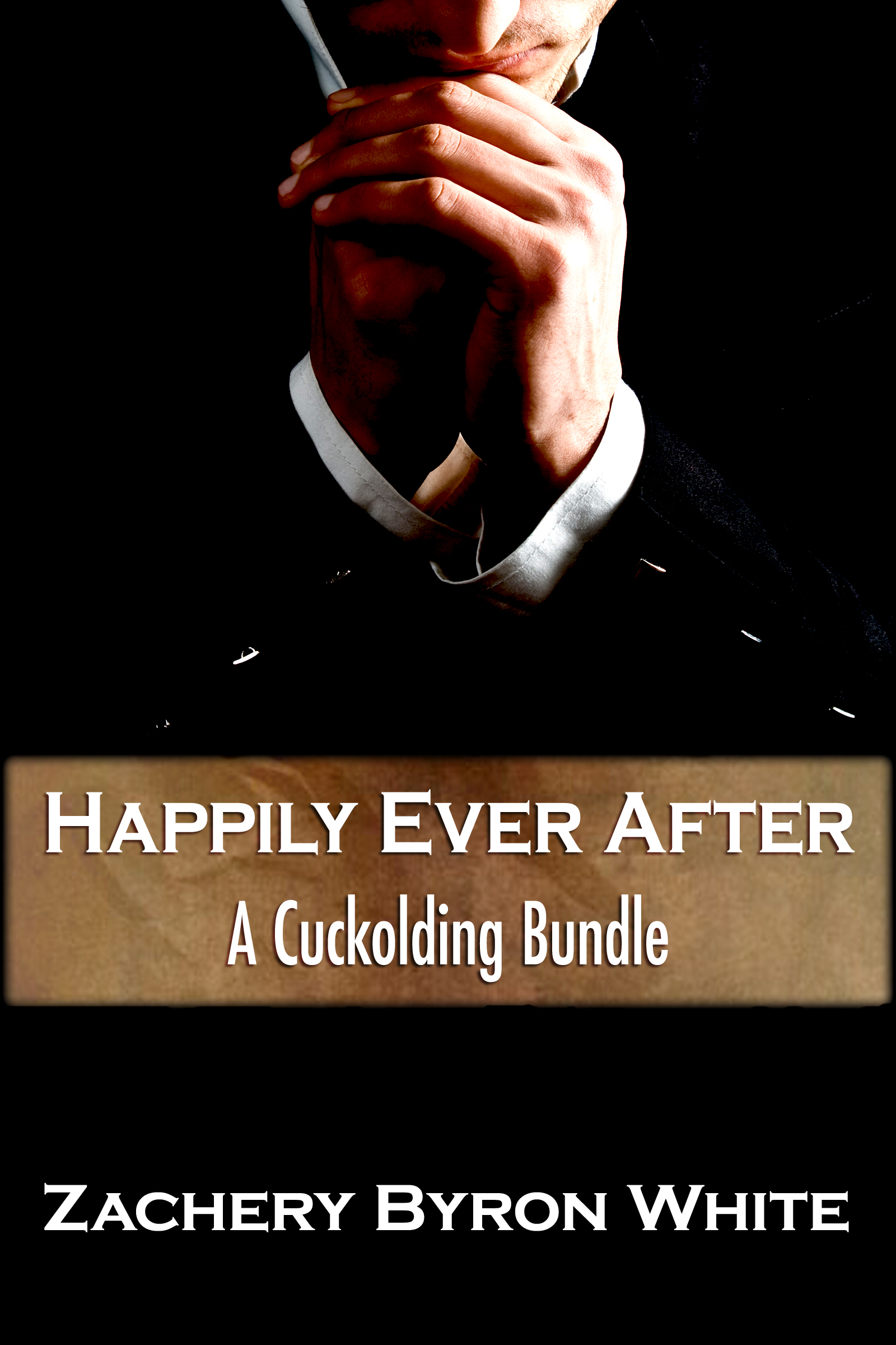 Happily Ever After: A Cuckolding Bundle By: Zachery Byron White