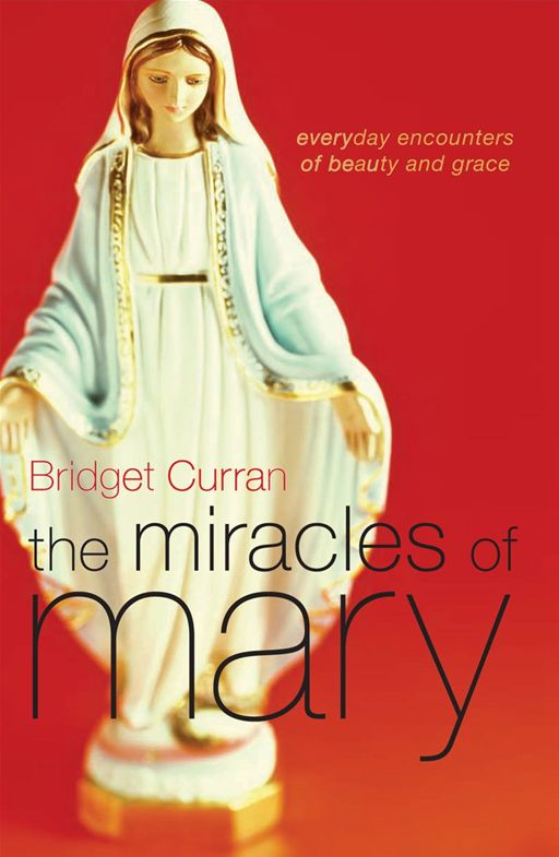 The Miracles Of Mary By: Bridget Curran