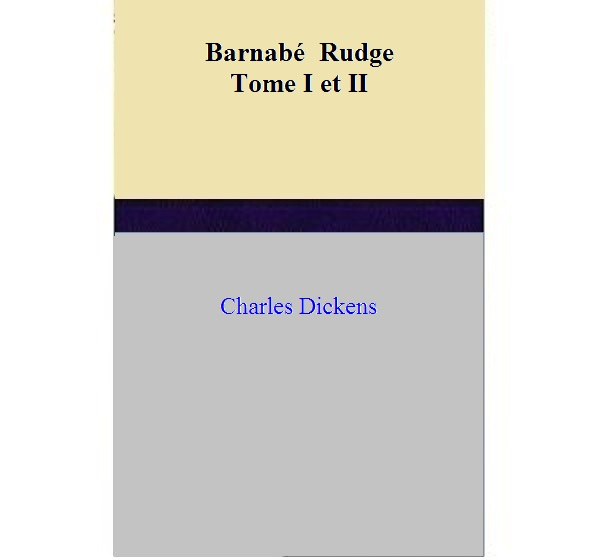 Charles Dickens - Barnabé  Rudge - Tome I et II