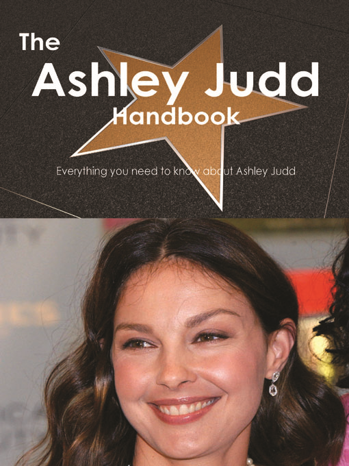 The Ashley Judd Handbook - Everything you need to know about Ashley Judd By: Smith, Emily