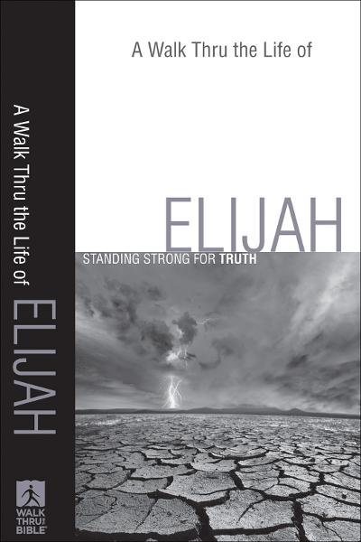 Walk Thru the Life of Elijah, A (Walk Thru the Bible Discussion Guides)