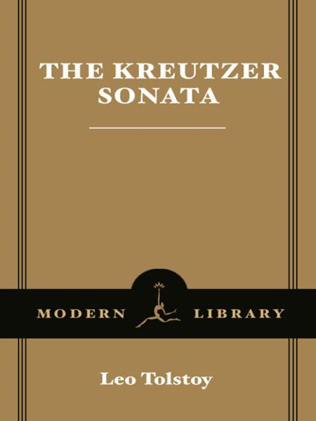 The Kreutzer Sonata By: Leo Tolstoy