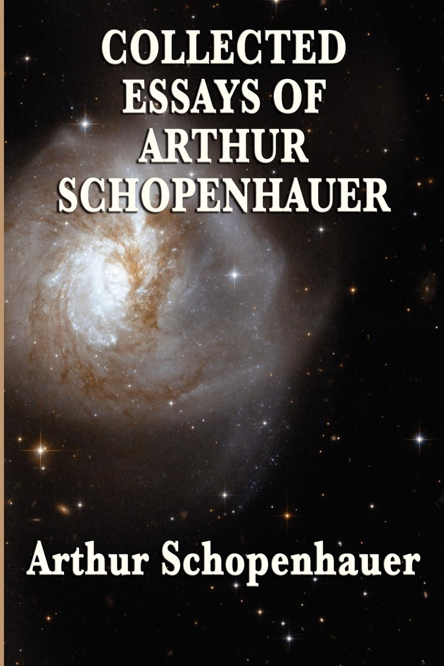 Collected Essays of Arthur Schopenhauer By: Arthur Schopenhauer