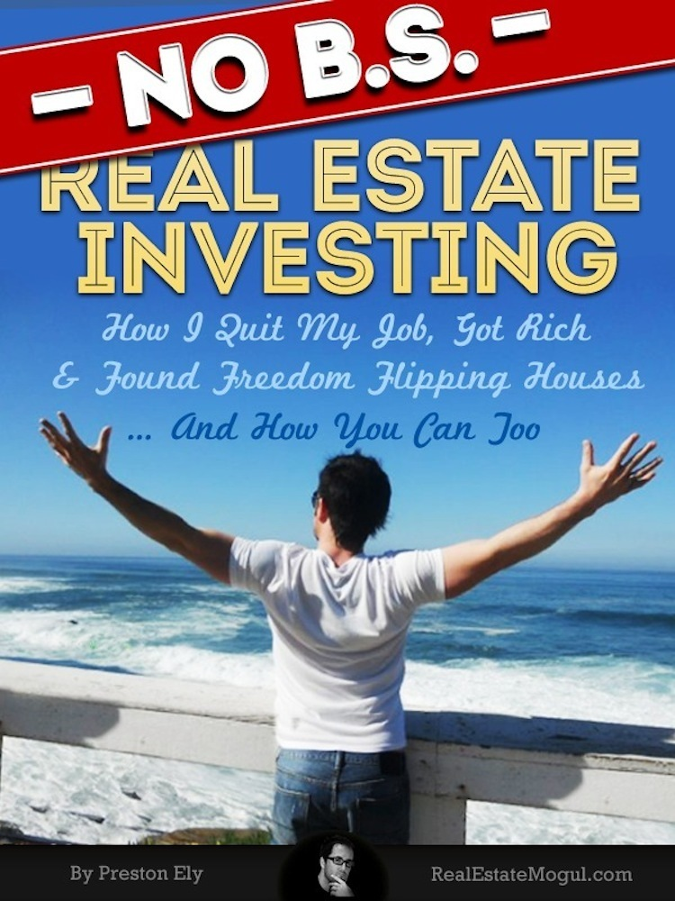 No BS Real Estate Investing - How I Quit My Job, Got Rich, & Found Freedom Flipping Houses ... And How You Can Too By: Preston Ely