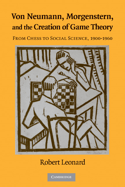 Von Neumann,  Morgenstern,  and the Creation of Game Theory From Chess to Social Science,  1900?1960