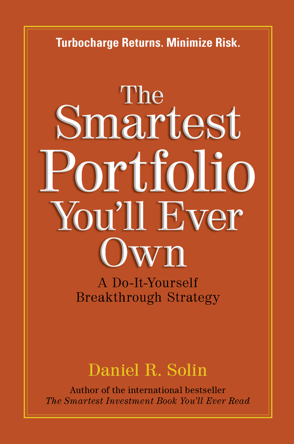 The Smartest Portfolio You'll Ever Own By: Daniel R. Solin