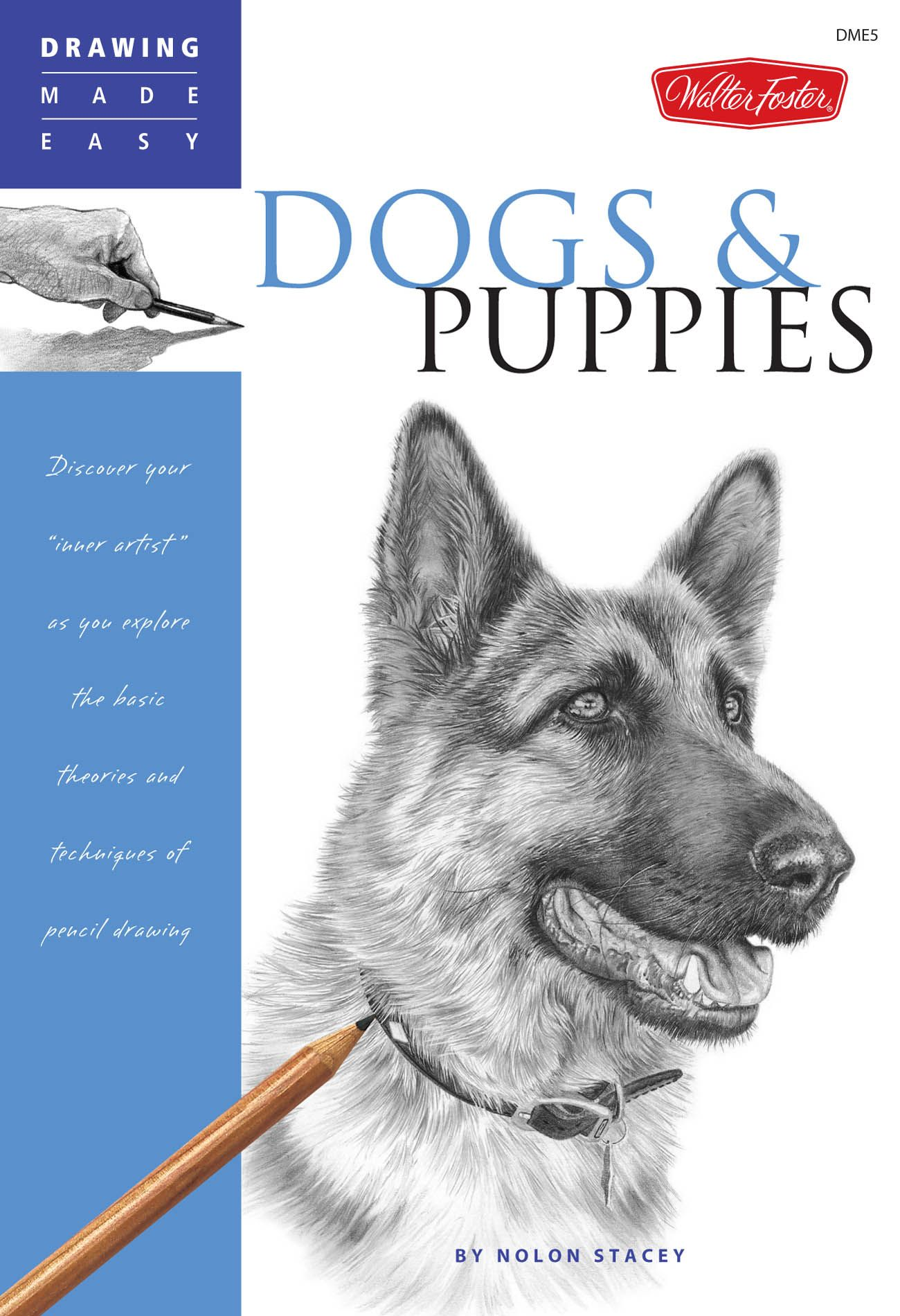 "Drawing Made Easy: Dogs and Puppies: Discover your ""inner artist"" as you explore the basic theories and techniques of pencil drawing"