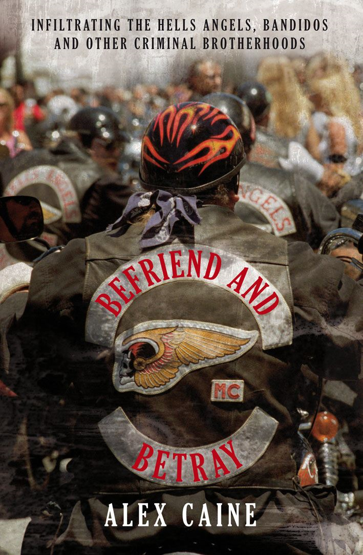 Befriend and Betray Infiltrating the Hells Angels,  Bandidos and Other Criminal Brotherhoods